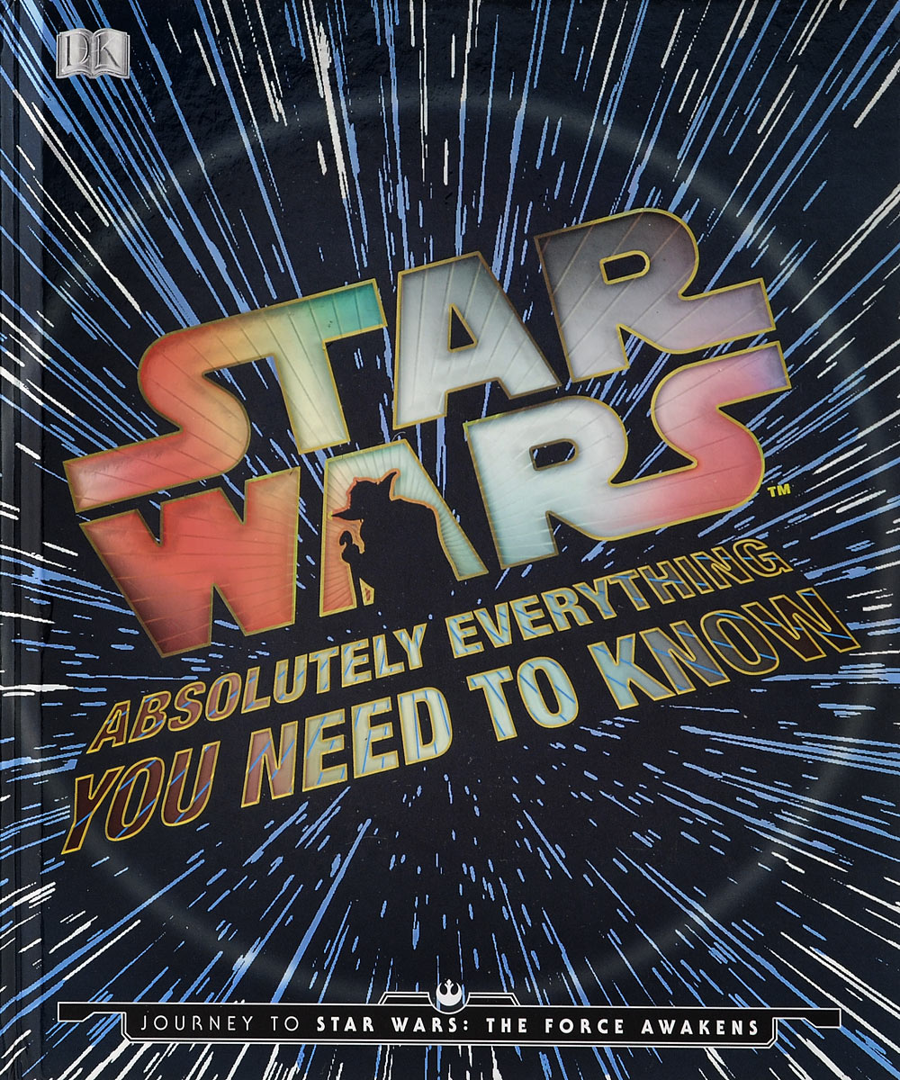 Star Wars: Absolutely Everything You Need to Know: Journey to Star Wars: The Force Awakens dark journey star wars the new jedi order