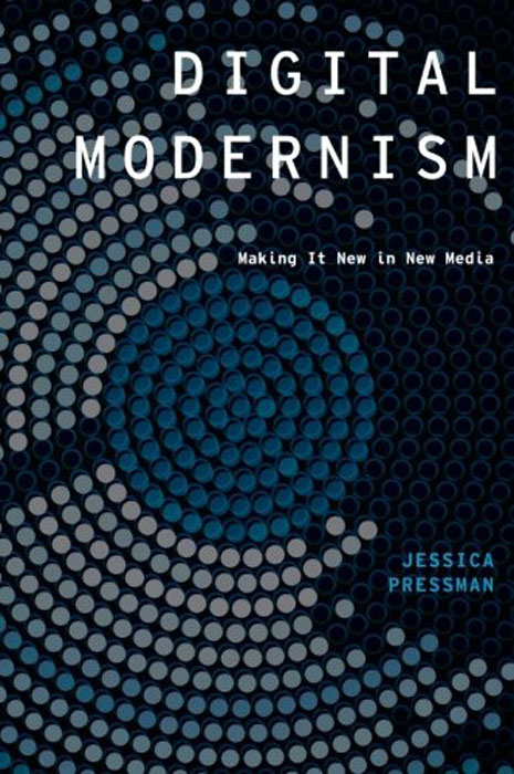 Digital Modernism: Making it New in New Media virtualpolitik – an electronic history of government media–making in a time of war scandal disaster miscommunication and mistakes
