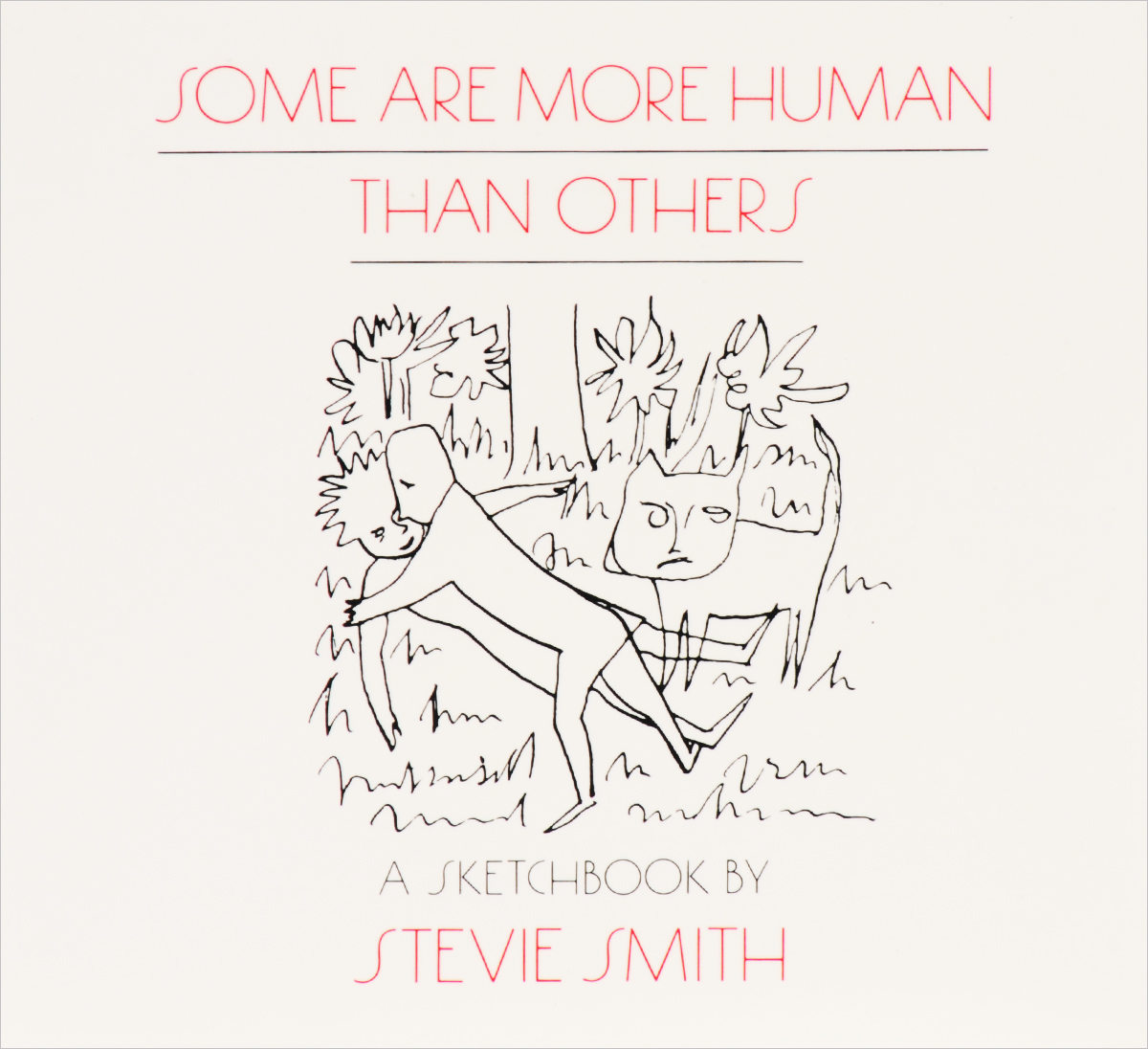 Some are More Human Than Others smith stevie collected poems and drawings of stevie smith