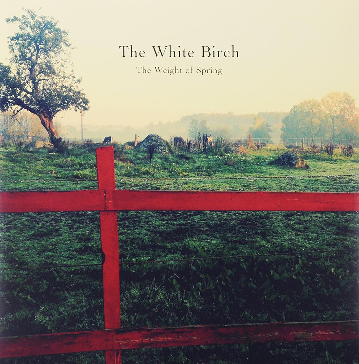 The White Birch The White Birch The Weight of Spring 2 LP + CD