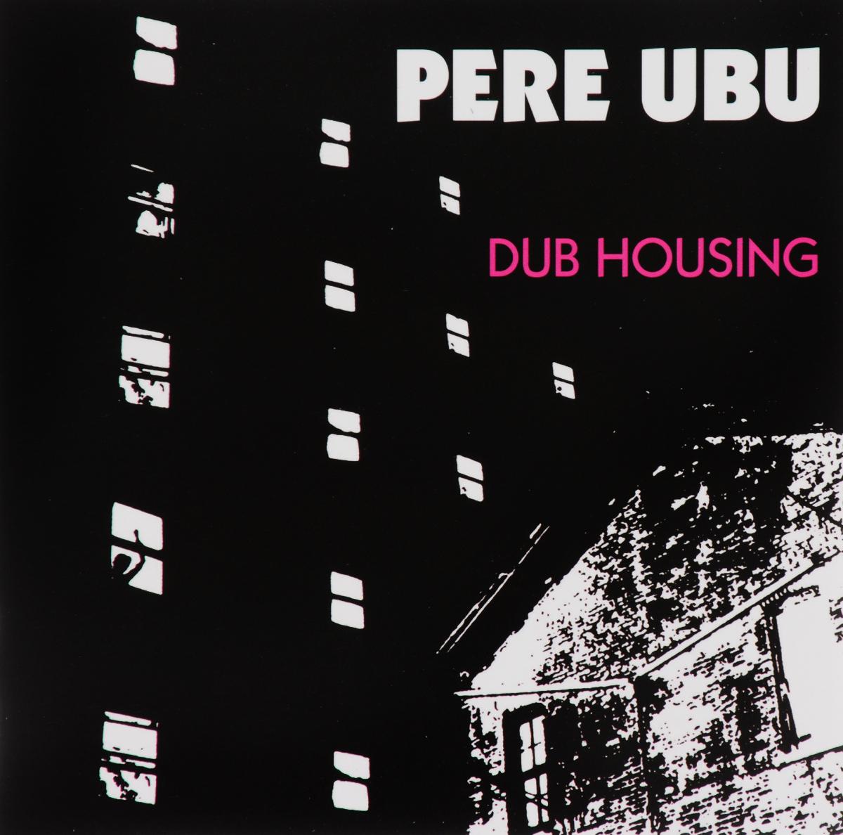 Pere Ubu Pere Ubu. Dub Housing le pere goriot