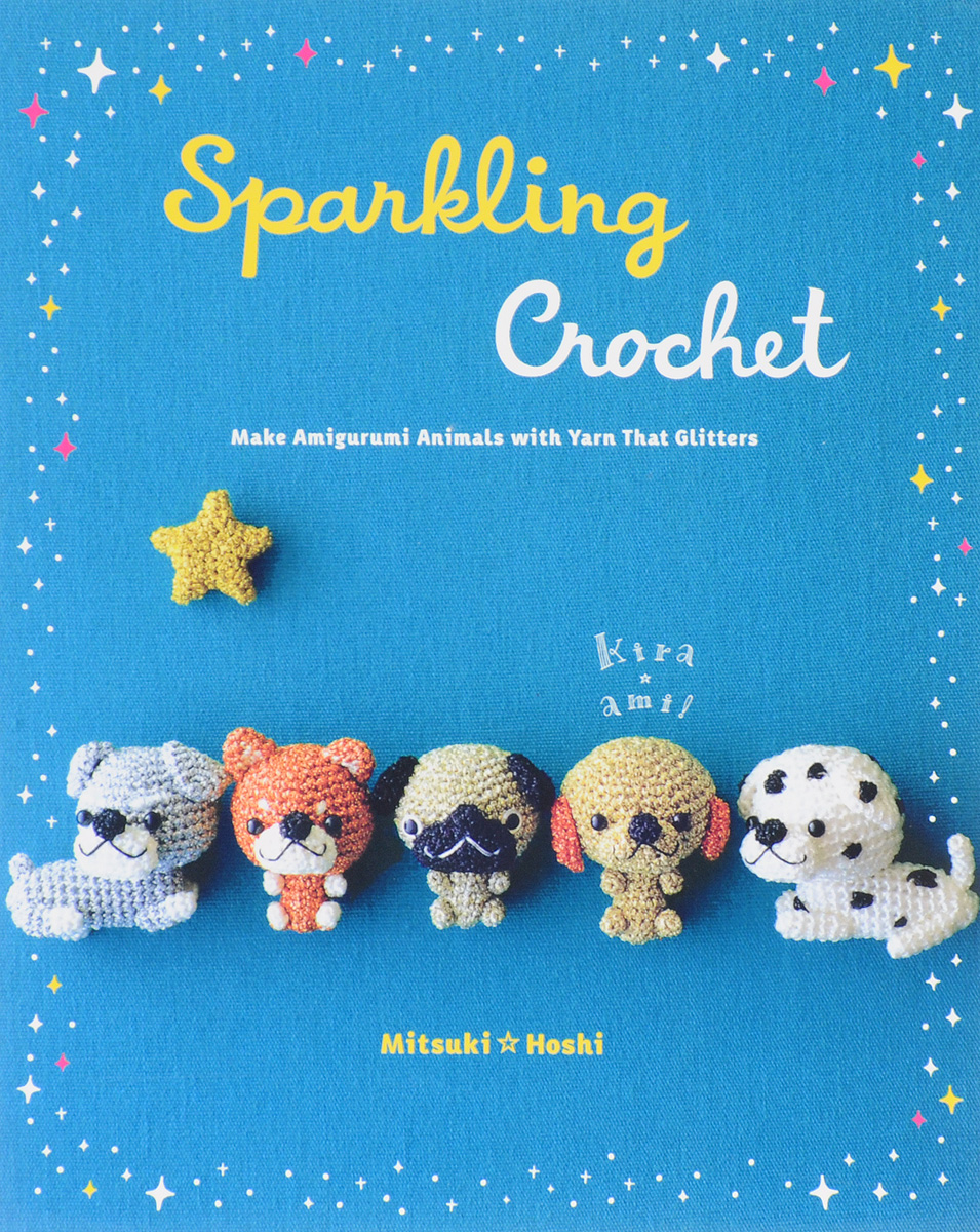 Sparkling Crochet: Make Amigurumi Animals with Yarn That Glitters база под макияж pupa extreme gold sparkling all over 001 all that glitters