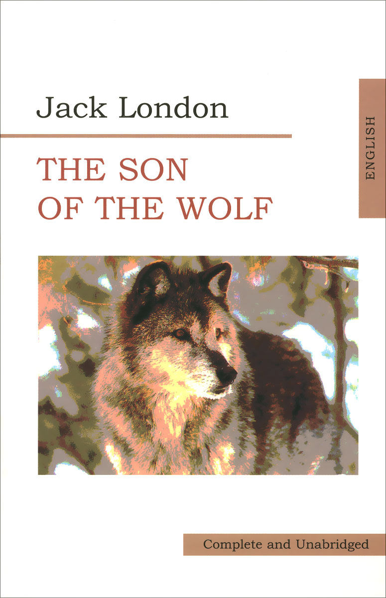 Jack London The Son of the Wolf london j the son of the wolf short story collections