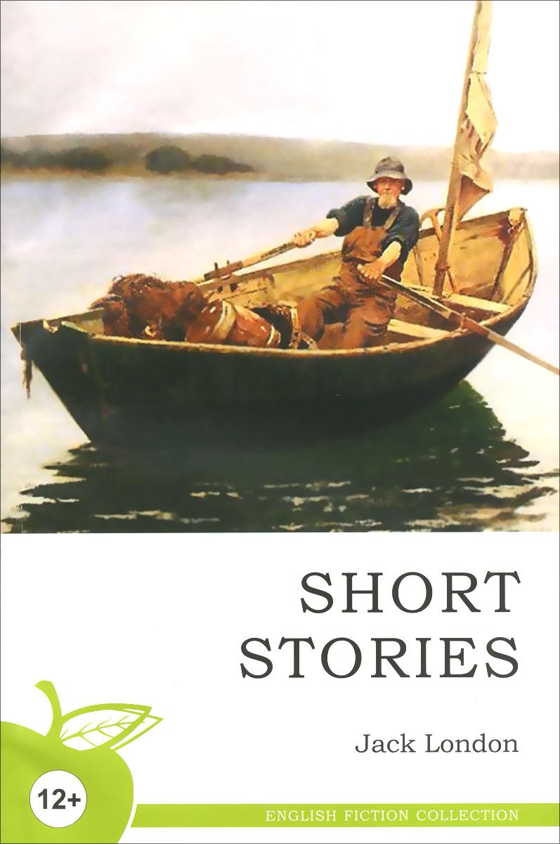 Jack London СУИ.EFC.SHORT STORIES(на англ.яз)Рассказы.Лондон (12+) коллектив авторов english love stories