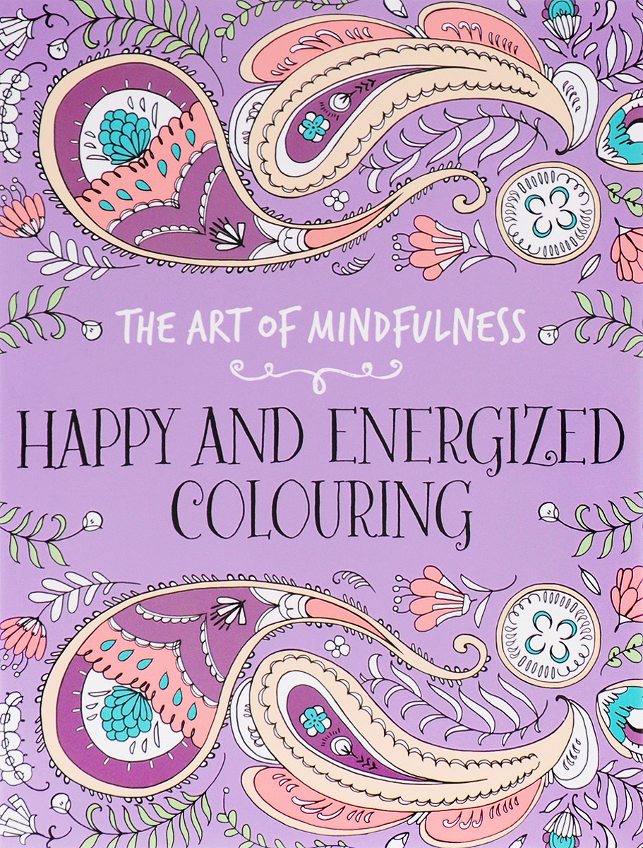 The Art of Mindfulness: Happy and Energized Colouring folk art patterns to colour
