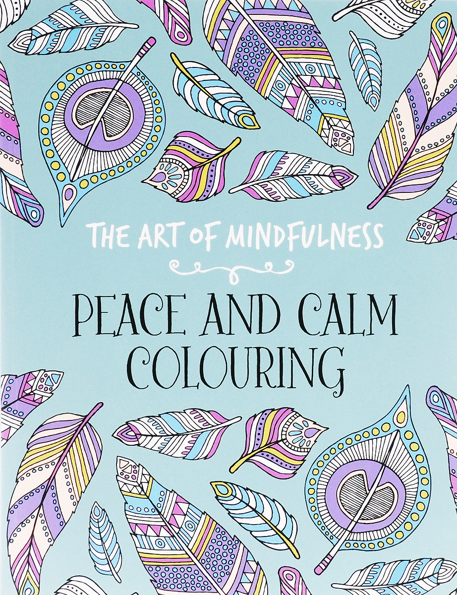 The Art of Mindfulness: Peace and Calm Colouring attentional processing – the brain s art of mindfulness