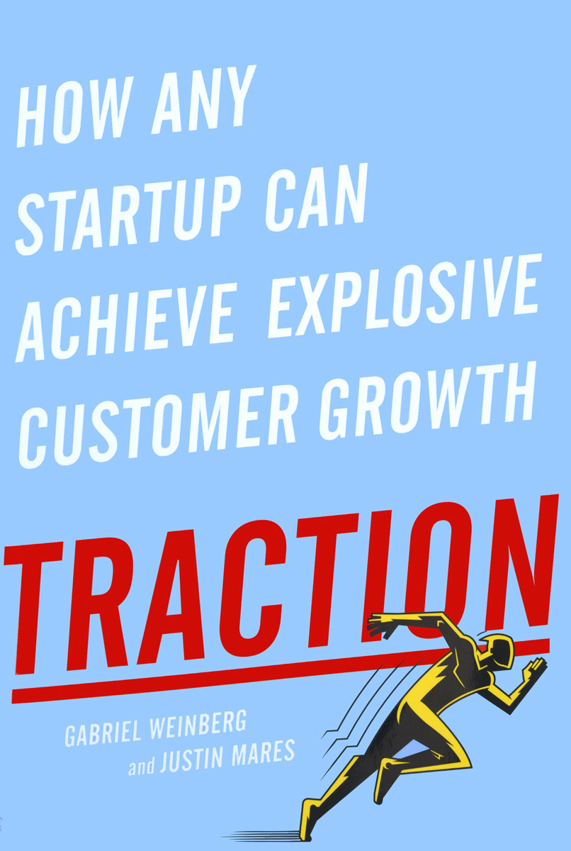 Traction: How Any Startup Can Achieve Explosive Customer Growth the next step guide to building startup fina