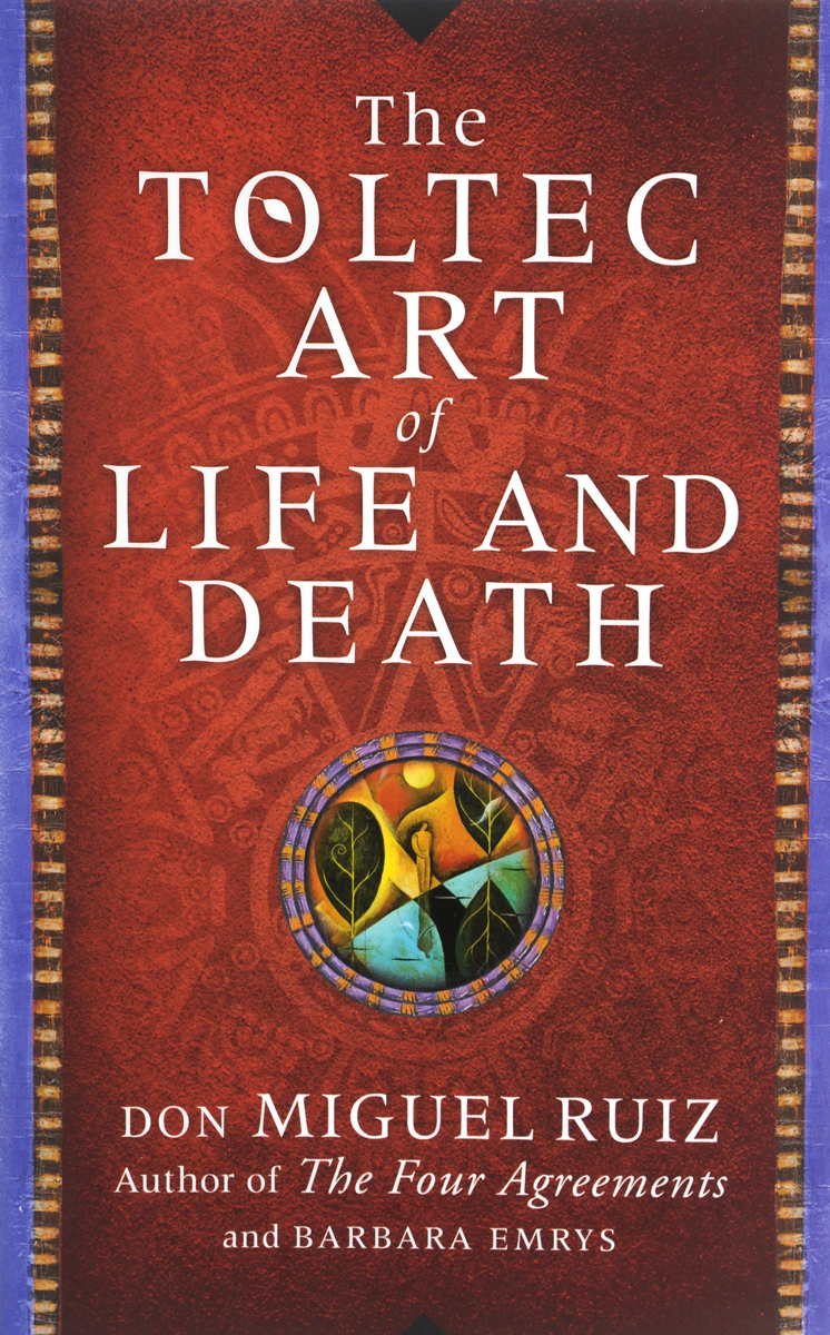 The Toltec Art of Life and Death rhyming life and death