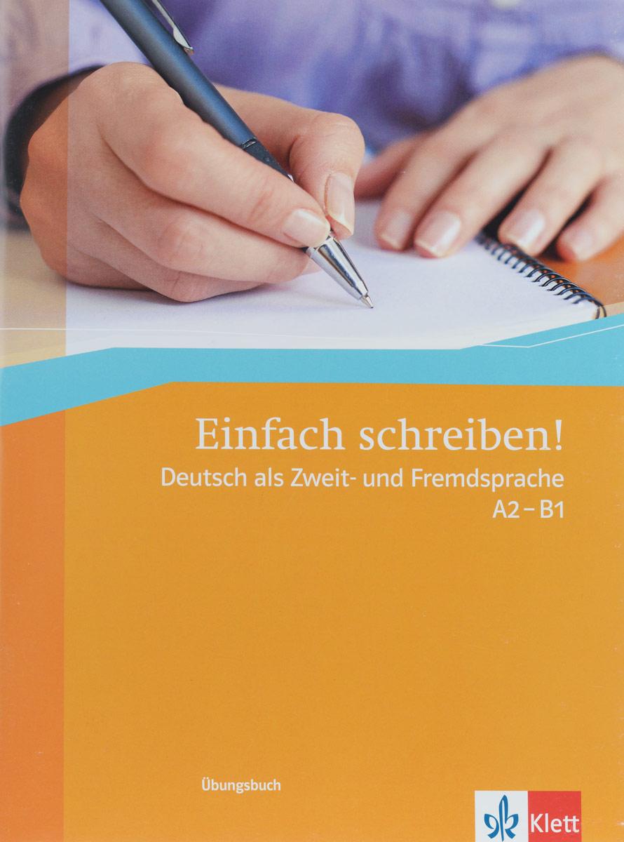 Einfach schreiben! Deutsch als Zweit - und Fremdsprache: A2 - B1