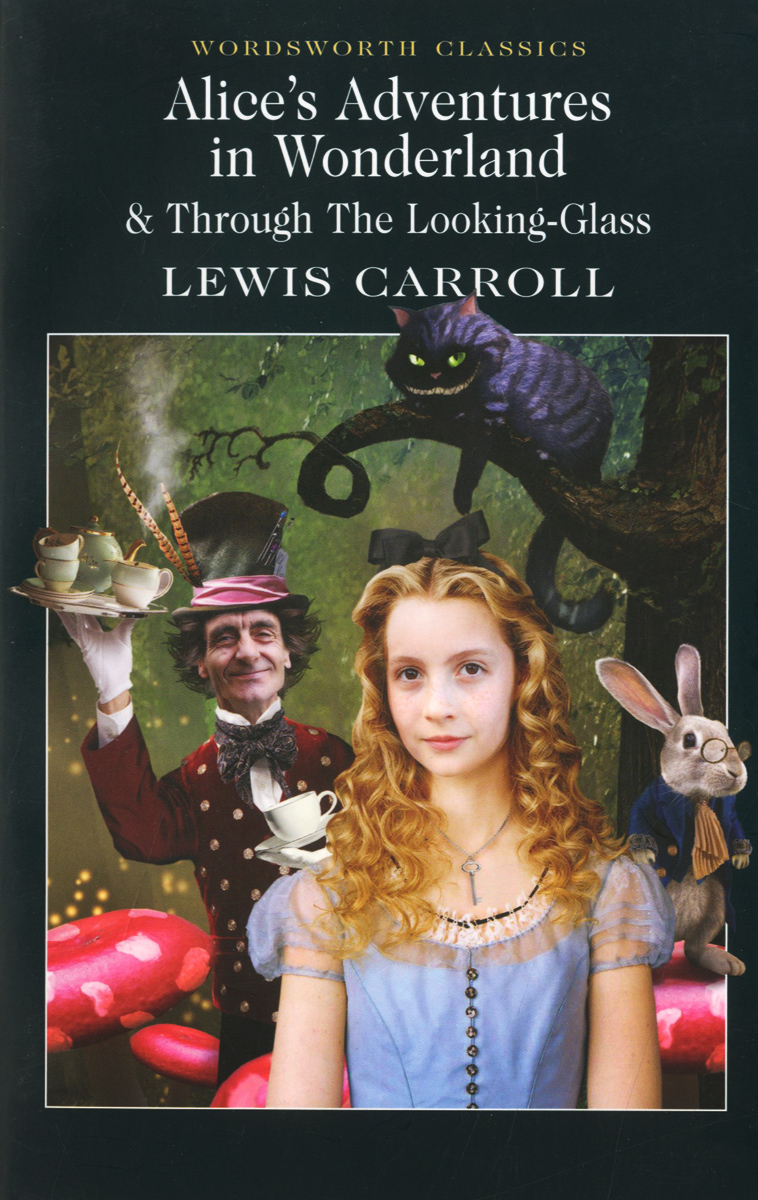 Alice's Adventures in Wonderland & Through the Looking-Glass through the looking glass and what alice found there