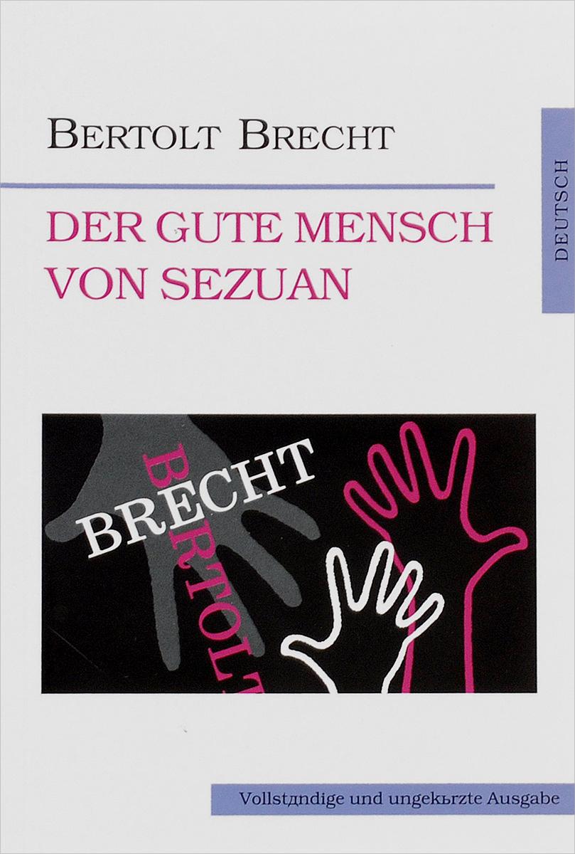 Bertolt Brecht Der gute Mensch von Sezuan der gute mensch von sezuan