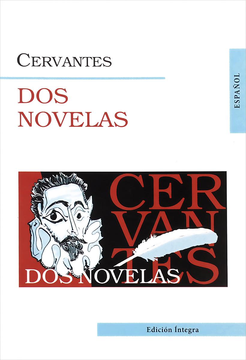 Miguel de Cervantes Dos novelas cervantes m novelas ejemplares