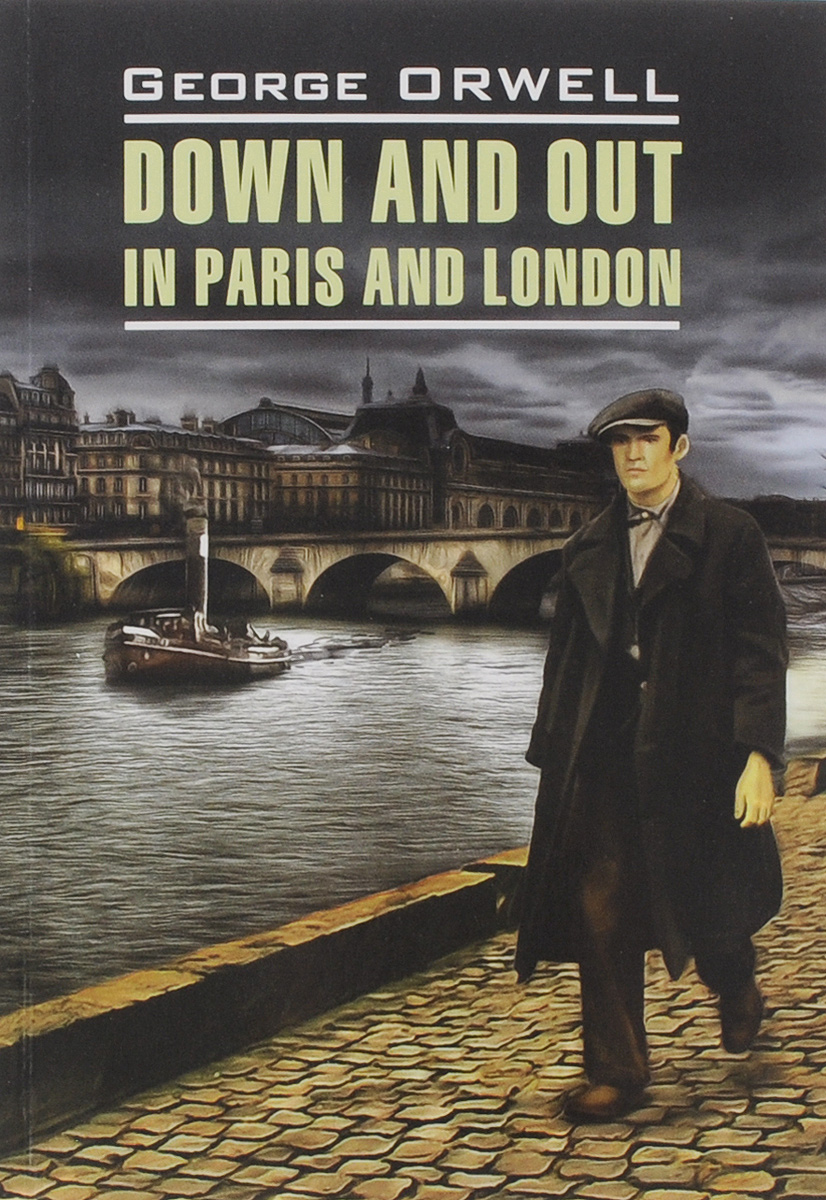 George Orwell Down and Out in Paris and London / Фунты лиха в Париже и Лондоне george orwell burmese days