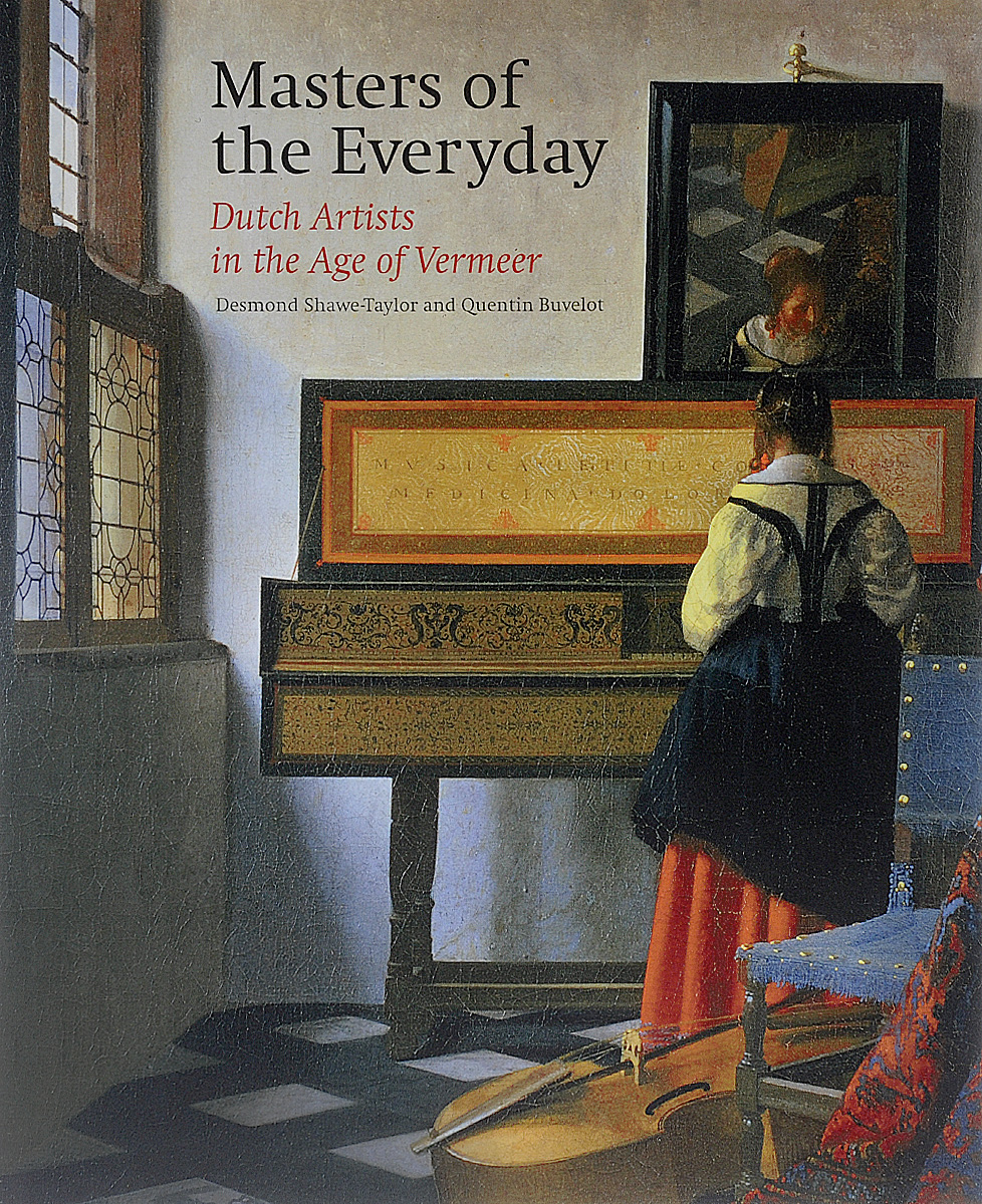 Masters of the Everyday: Dutch Artists in the Age of Vermeer купить