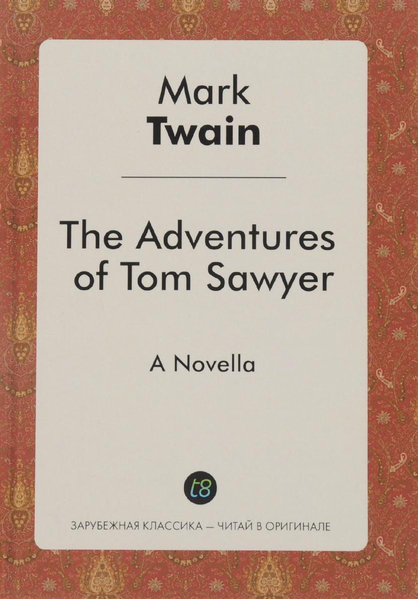 Mark Twain The Adventures of Tom Sawyer mark twain the adventures of tom sawyer