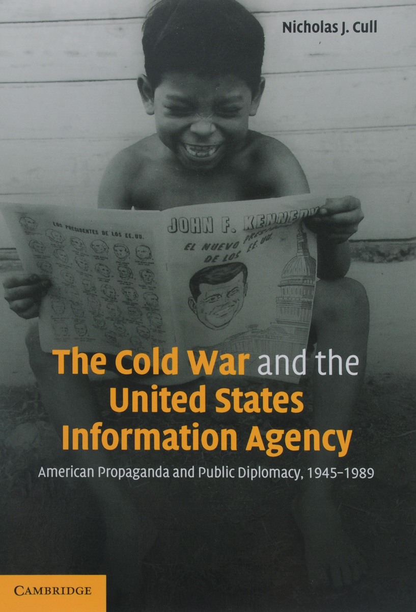 The Cold War and The United States Information Agency: American Propaganda and Public Diplomacy, 1945-1989 how historians work retelling the past from the civil war to the wider world