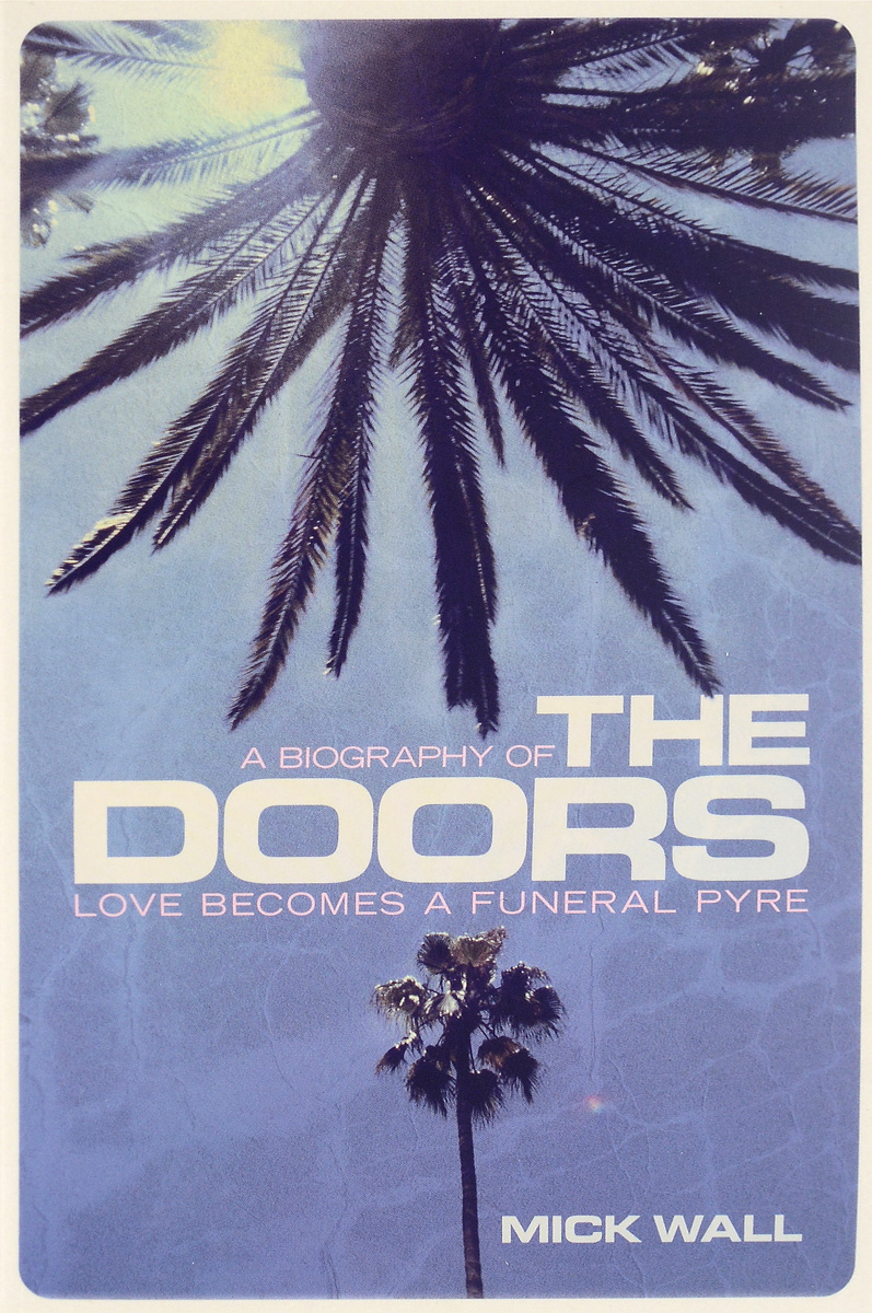 Love Becomes a Funeral Pyre: A Biography of the Doors cd диск the doors when you re strange a film about the doors songs from the motion picture 1 cd