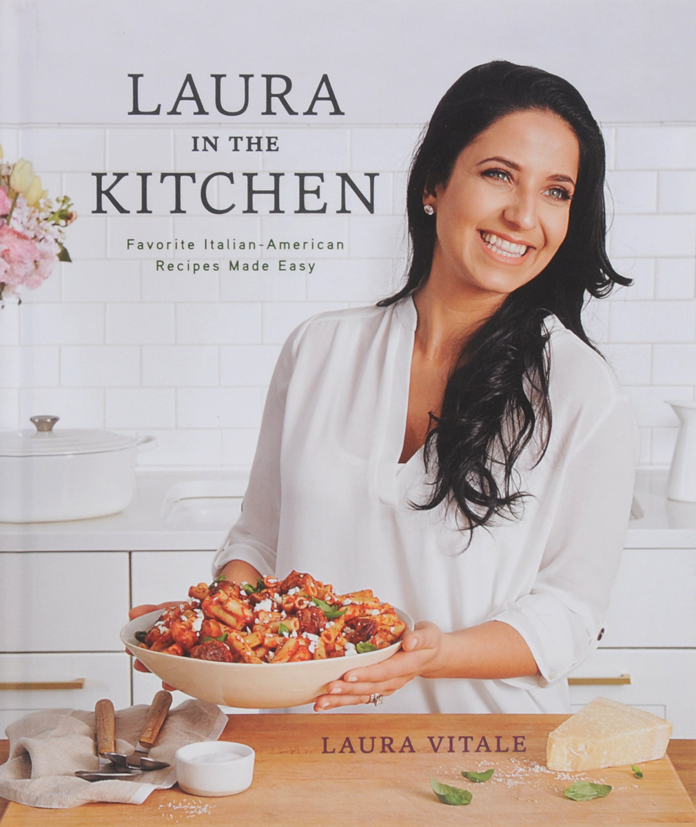 Laura in the Kitchen: Favorite Italian-American Recipes Made Easy irresistible