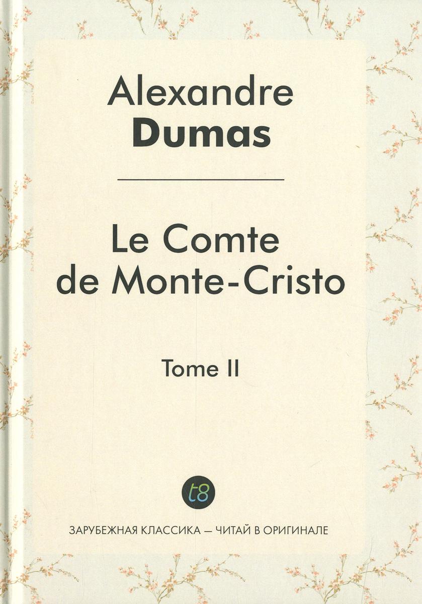 Alexandre Dumas Le comte de Monte-Cristo: Tome 2 a dumas le comte de monte cristo tome 3