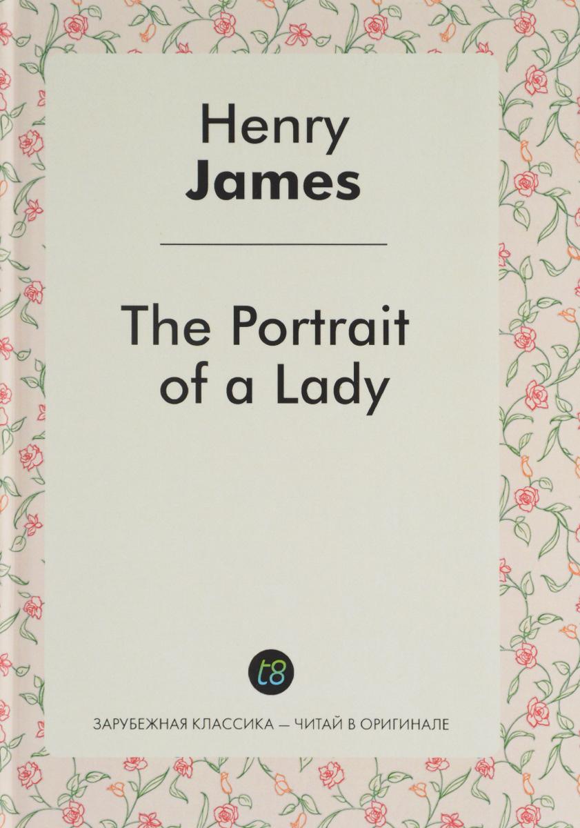 Henry James The Portrait of a Lady steinmetz the portrait a fantasy in twenty one sheets gogol the portrait комплект из 2 книг