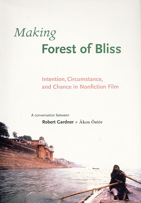 Making Forest of Bliss – Intention, Circumstance & Chance in Nonfiction Film +DVD