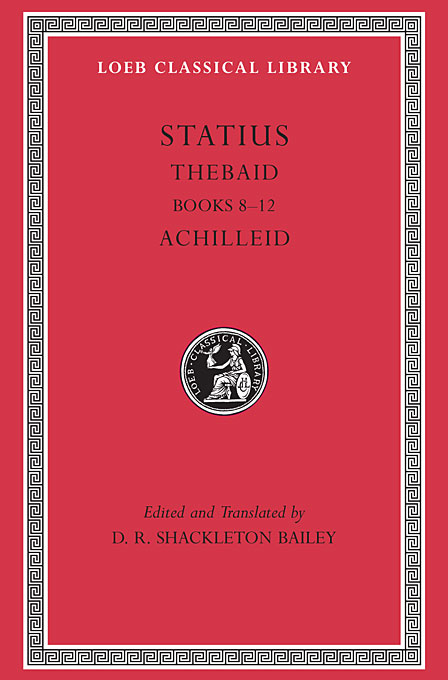 Thebaid Books 8–12 Achilleid L498 (Trans. Bailey) (Latin)