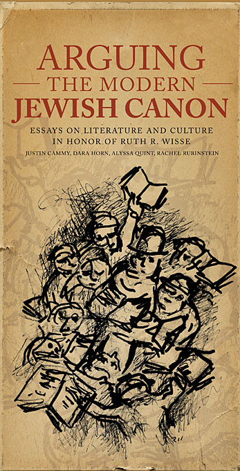 Arguing the Modern Jewish Canon – Essays on Literature and Culture in Honor of Ruth R. Wisse lateness and modern european literature