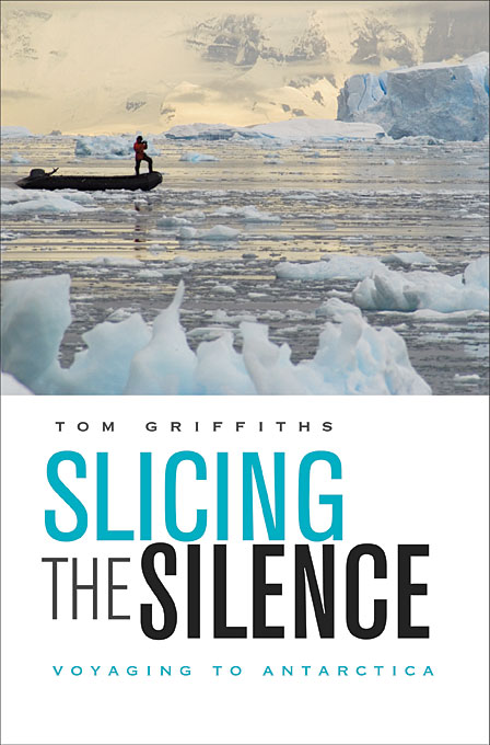 Slicing the Silence – Voyaging to Antarctica (OANZ) 1912 the year the world discovered antarctica