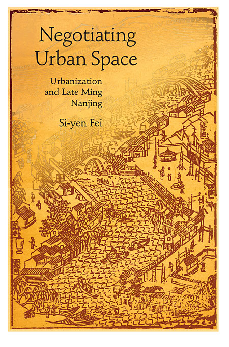 Negotiating Urban Space – Urbanization and Late Ming Nanjing urbanization and urban environmental challenges