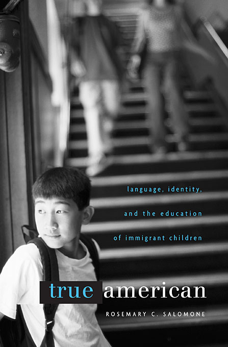 True American – Language, Identity, and the Education of Immigrant Children managing integration of immigrant youth
