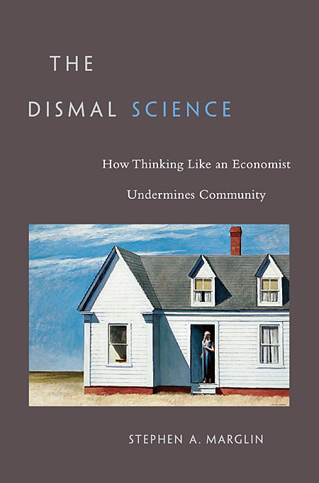 The Dismal Science – How Thinking Like an Economist Undermines Community (OISC) harford t the undercover economist