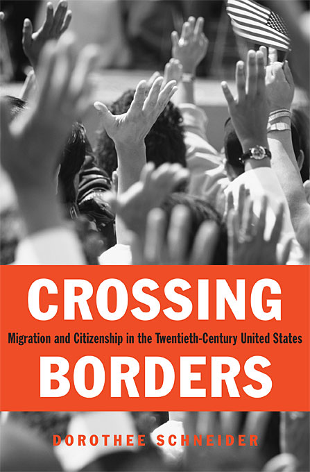 Crossing Borders – Migration and Citizenship in the Twentieth–Century United States