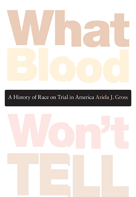 What Blood Wont Tell – A History of Race on Trial in America a new literary history of america