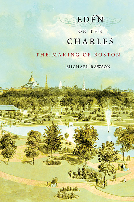 Eden on the Charles – The Making of Boston west of eden