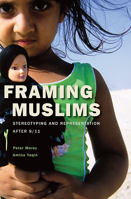 Framing Muslims – Stereotyping and Representation After 9/11