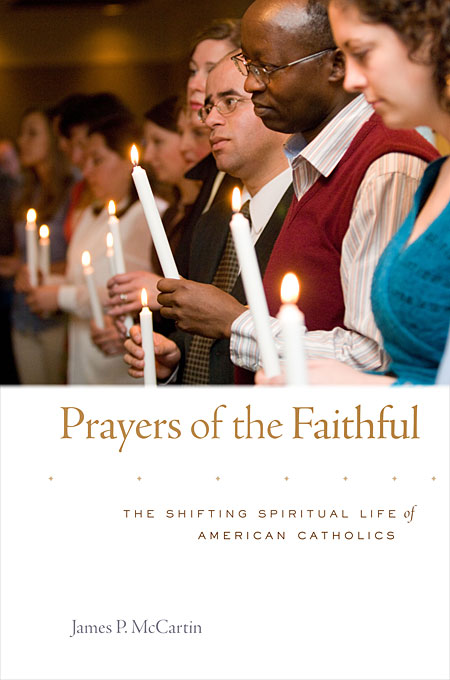 Prayers of the Faithful – The Shifting Spiritual Life of American Catholics the faithful – a history of catholics in america
