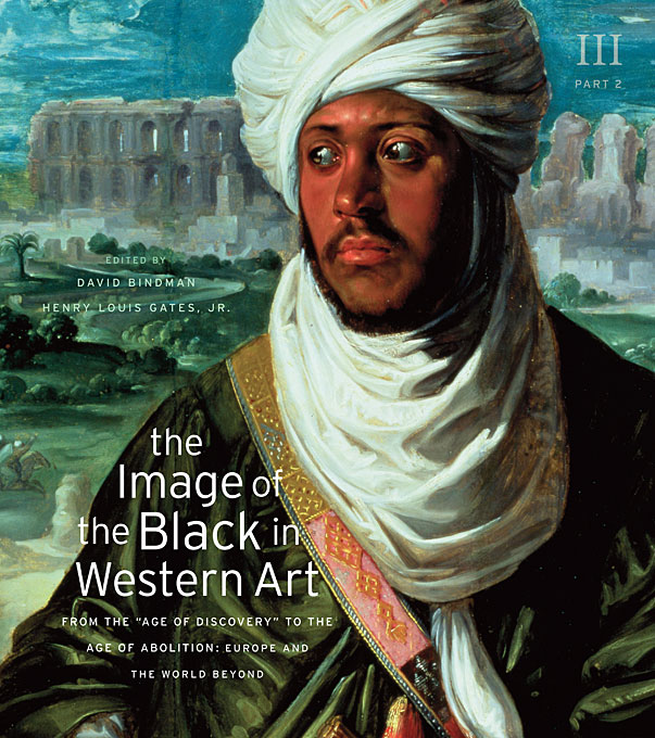 The Image of the Black in Western Art, Volume III: From the Age of Discovery to the Age of Abolition, Part 2: Europe and the World Beyond paul wood western art and the wider world