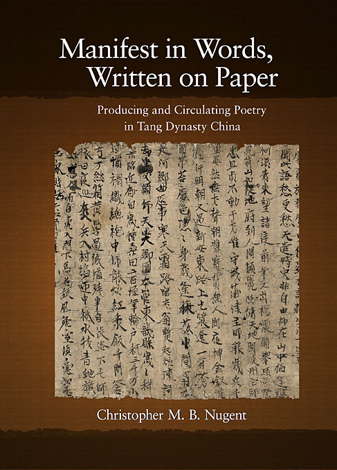 Manifest in Words, Written on Paper – Producing and Circulating Poetry in Tang Dynasty China