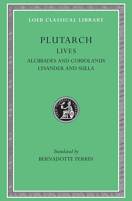 Parallel Lives – Alcibiades & Coriolanus Lysander & Sulla L080 V 4 (Trans. Perrin) (Greek) against the professors l382 v 4 trans bury greek