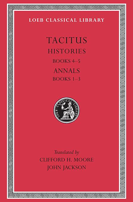 Histories IV – V Annals I–III L249 V 3 (Trans. Moore)(Latin) tacitus annals iv–vi xi–xii l312 v 4 trans jackson latin