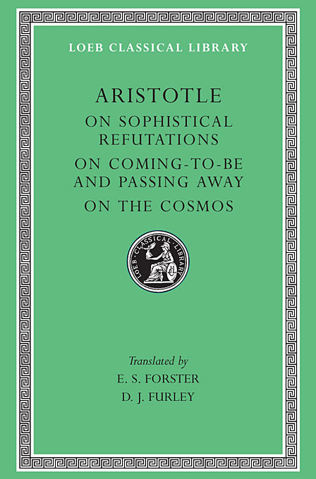 On Sophistical Refutation – On Coming–To–Bepassing Away–On the Cosmos L400 V 3 (Trans. Forster)(Greek) on sophistical refutation – on coming–to–bepassing away–on the cosmos l400 v 3 trans forster greek