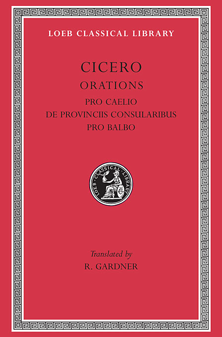 Orations – Pro Caelio, De Provinciis Consularibus, Pro Balbo L447 V13 (Trans. Gardner) (Latin) nextorch ta3 set