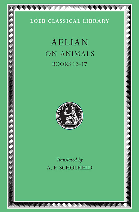 On the Characteristics of Animals Books XII–XVII L449 V 3 (Trans. Scholfield)(Greek) to demonicus – to nicocles – nicocles or the cyprians l209 v 1 trans norlin greek