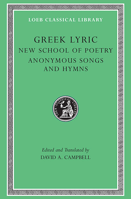 The New School of Poetry and Anonymous Songs and Hymns L144 V 5 (Campbell) (Greek) the poetry of greek tragedy