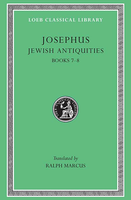 Josephus V 7 Jewish Antiquities Books VII–VIII L281 (see also L242/490/326/365/489/410/433/456) Trans. Marcus)(Greek) cyropaedia books v–viii l052 v 6 trans miller greek