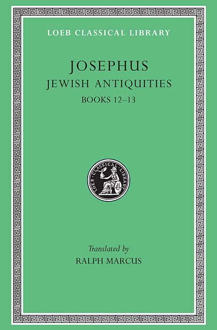 Josephus V 9 Jewish Antiquities Books XII–XIII L365 (see also L242/490/281/326/489/410/433/456) (Trans. Marcus)(Greek) confessions books ix–xiii l027 v 2 trans watts latin