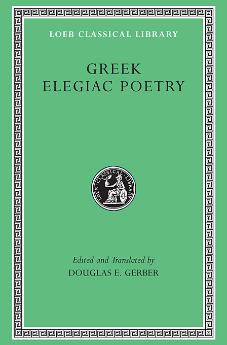Greek Elegiac Poetry – From the Seventh to the Fifth Centuries BC L258 (Trans. Gerber)(Greek) the poetry of greek tragedy
