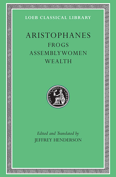 Aristophanes – Frogs, Assemblywomen, Wealth L180 (Trans. Henderson)(Greek) aristophanes the frogs