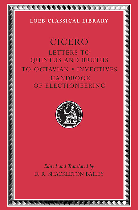 Cicero – Letters to Quintus & Brutus Letter Fragments Letter to Octavian Handbook of Electioneering L462 (Trans. Bailey)(Latin) homeric hymns – fragments of the epic cycle homerica l057 trans evelyn–white greek