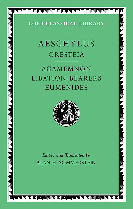 The Oresteia – Agamemnon, Liberation–Bearers, Eumenides L146 V 2 (Trans. Sommerstein) (Greek) to demonicus – to nicocles – nicocles or the cyprians l209 v 1 trans norlin greek